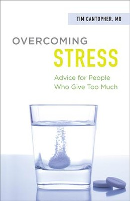 Overcoming Stress: Advice for People Who Give Too Much - eBook  -     By: Dr. Tim Cantopher