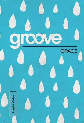 Groove: Grace Leader Guide - eBook  -     By: Tony Akers