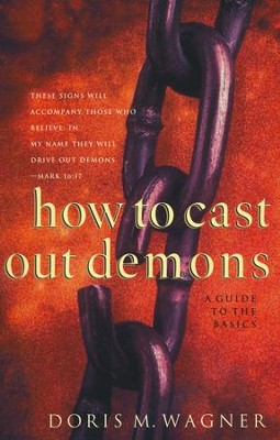 How to Cast Out Demons: A Guide to the Basics  -     By: Doris M. Wagner