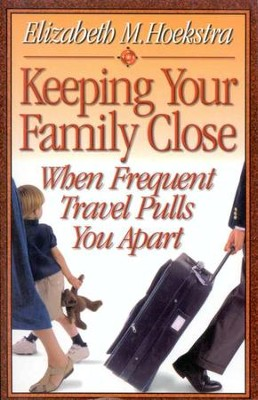 Keeping Your Family Close When Frequent Travel Pulls You Apart  -     By: Elizabeth M. Hoekstra