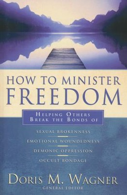 How to Minister Freedom  -     Edited By: Doris M. Wagner