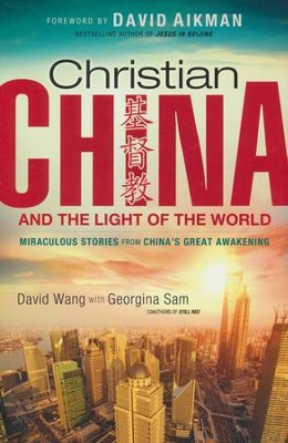 Christian China and the Light of the World: Miraculous Stories from China's Great Awakening  -     By: David Wang, Georgina Sam