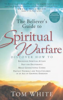 The Believer's Guide to Spiritual Warfare, Revised and Updated Edition  -     By: Tom White