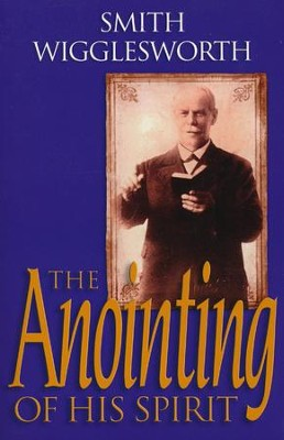 The Anointing of His Spirit  -     By: Smith Wigglesworth