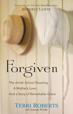 Forgiven: The Amish School Shooting, a Mother's Love, and a Story of Remarkable Grace - eBook  -     By: Terri Roberts, Jeanette Windle