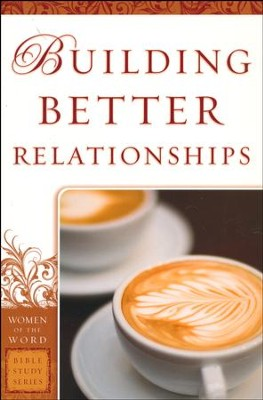 Building Better Relationships  -     By: Bobbie Yagel