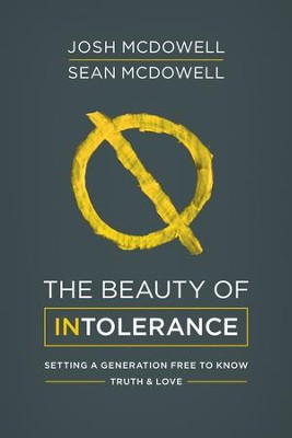 The Beauty of Intolerance: Setting a Generation Free to Know Truth and Love - eBook  -     By: Josh McDowell, Sean McDowell