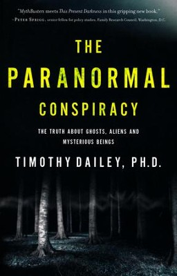 The Paranormal Conspiracy: The Truth About Ghosts, Aliens, and Mysterious Beings  -     By: Timothy J. Dailey