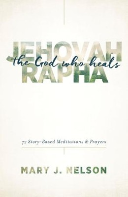 Jehovah-Rapha: The God Who Heals: 72 Story-Based Meditations and Prayers - eBook  -     By: Mary Nelson