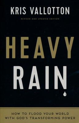 Heavy Rain: How to Flood Your World with God's Transforming Power, Revised and Updated  -     By: Kris Vallotton