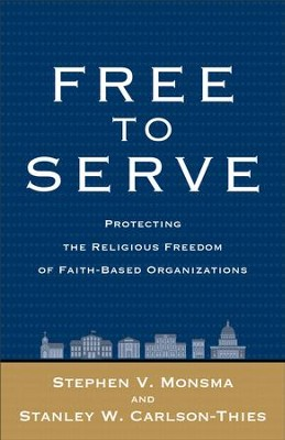 Free to Serve: Protecting the Religious Freedom of Faith-Based Organizations - eBook  -     By: Stephen V. Monsma, Stanley W. Carlson-Thies