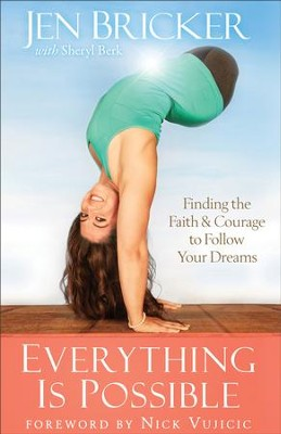 Everything Is Possible: Finding the Faith and Courage to Follow Your Dreams - eBook  -     By: Jen Bricker