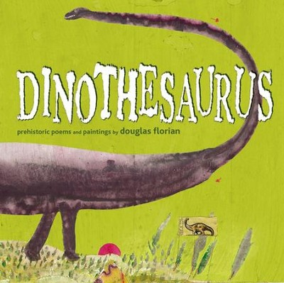 Dinothesaurus: Prehistoric Poems and Paintings  -     By: Douglas Florian