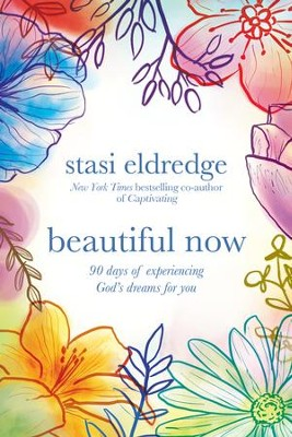 Beautiful Now: 90 Days of Experiencing God's Dreams for You - eBook  -     By: Stasi Eldredge