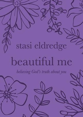Beautiful Me: Believing God's Truth about You - eBook  -     By: Stasi Eldredge