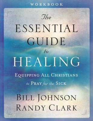 The Essential Guide to Healing Workbook  -     By: Bill Johnson, Randy Clark