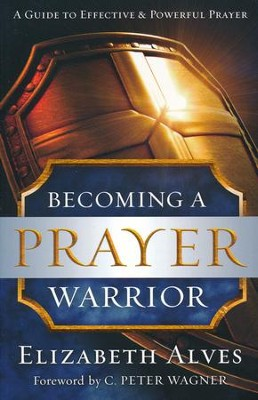 Becoming a Prayer Warrior, repackaged edition  -     By: Elizabeth Alves