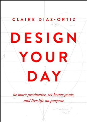 Design Your Day: Be More Productive, Set Better Goals, and Live Life On Purpose - eBook  -     By: Claire Diaz-Ortiz