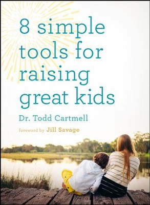 8 Simple Tools for Raising Great Kids - eBook  -     By: Todd Cartmell