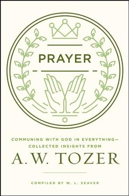 In Everything by Prayer: A. W. Tozer on Prayer - eBook  -     By: A.W. Tozer, William L. Seaver
