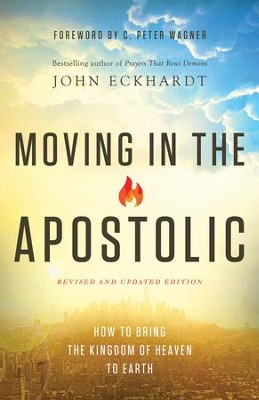 Moving in the Apostolic, revised and updated: How to Bring the Kingdom of Heaven to Earth  -     By: John Eckhardt