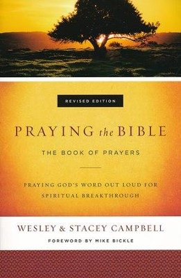 Praying the Bible, revised edition: The Book of Prayers  -     By: Wesley Campbell, Stacey Campbell