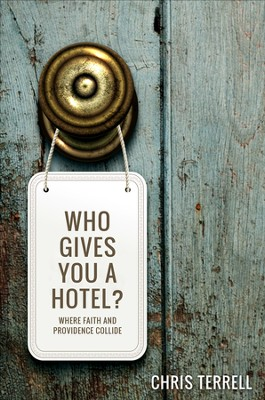 Who Gives You a Hotel?: Where Faith and Providence Collide - eBook  -     By: Chris Terrell