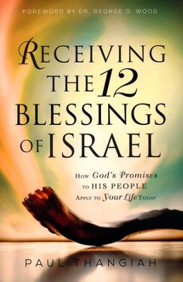 Receiving the 12 Blessings of Israel: How God's Promises to His People Apply to Your Life Today  -     By: Paul Thangiah