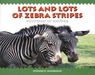 Lots And Lots of Zebra Stripes: Patterns in Nature  -     By: Stephen R. Swinburne