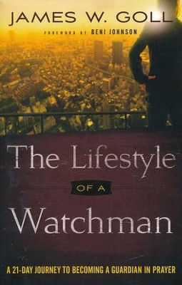 The Lifestyle of a Watchman: A 21-Day Journey to Becoming a Guardian in Prayer  -     By: James W. Goll