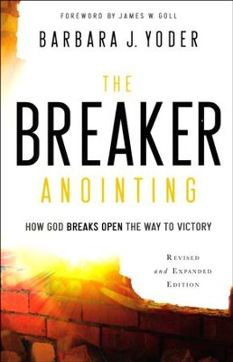 The Breaker Anointing, revised and expanded ed.: How God Breaks Open the Way to Victory  -     By: Barbara J. Yoder
