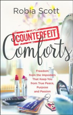 Counterfeit Comforts: Freedom from the Imposters That Keep You from True Peace, Purpose, and Passion  -     By: Robia Scott