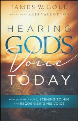 Hearing God's Voice Today: Practical Help for Listening to Him and Recognizing His Voice  -     By: James W. Goll