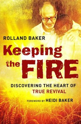 Keeping the Fire: Discovering the Heart of True Revival  -     By: Rolland Baker