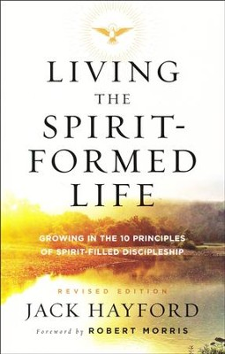 Living the Spirit-Formed Life, repackaged: Growing in the 10 Principles of Spirit-Filled Discipleship  -     By: Jack Hayford