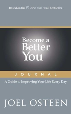 Become a Better You Journal: A Guide to Improving Your Life Every Day  -     By: Joel Osteen