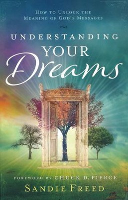 Understanding Your Dreams: How to Unlock the Meaning of God's Messages  -     By: Sandie Freed