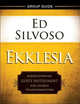 Ekklesia Group Guide: Rediscovering God's Instrument for Global Transformation  -     By: Ed Silvoso