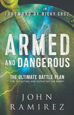 Armed and Dangerous: The Ultimate Battle Plan for Targeting and Defeating the Enemy  -     By: John Ramirez