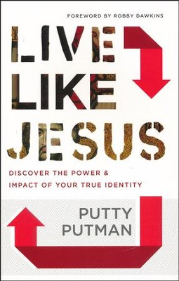 Live Like Jesus: Discover the Power and Impact of Your True Identity  -     By: Putty Putman