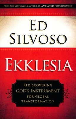 Ekklesia: Rediscovering God's Instrument for Global Transformation (Paperback)  -     By: Ed Silvoso
