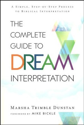 The Complete Guide to Dream Interpretation: A Simple, Step-by-Step Process to Biblical Interpretation  -     By: Marsha Trimble Dunstan