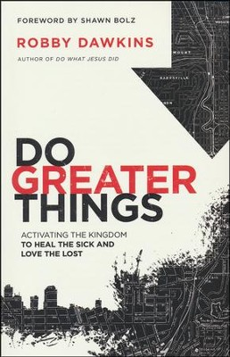 Do Greater Things: Activating the Kingdom to Heal the Sick and Love the Lost  -     By: Robby Dawkins