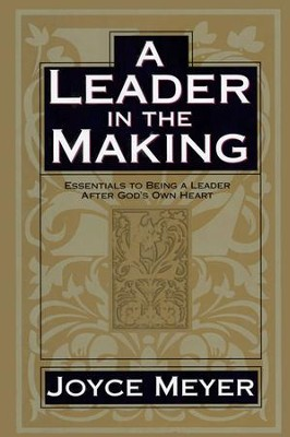 A Leader in the Making: Essentials to Being a Leader After God's Own Heart - eBook  -     By: Joyce Meyer