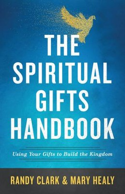 The Spiritual Gifts Handbook: Using Your Gifts to Build the Kingdom  -     By: Randy Clark, Mary Healy
