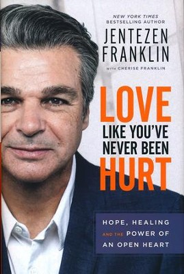 Love Like You've Never Been Hurt: Hope, Healing and the Power of an Open Heart  -     By: Jentezen Franklin, Cherise Franklin