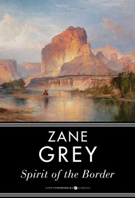 Spirit of the Border: A Romance of the Early Settlers in the Ohio Valley / Digital original - eBook  -     By: Zane Grey