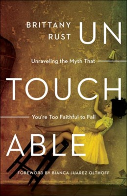 Untouchable: Unraveling the Myth That You're Too Faithful to Fall  -     By: Brittany Rust