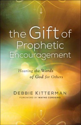 The Gift of Prophetic Encouragement: Hearing the Words of God for Others  -     By: Debbie Kitterman