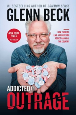 Addicted To Outrage  -     By: Glenn Beck